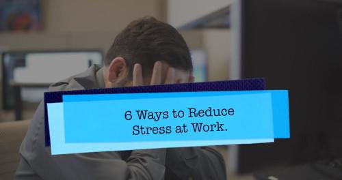 6 Ways to Relieve Stress 6 Ways to Relieve Stress